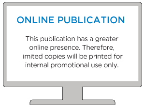 ONLINE PUBLICATION This publication has a greater online presence. Therefore, limited copies will be printed for internal promotional use only.
